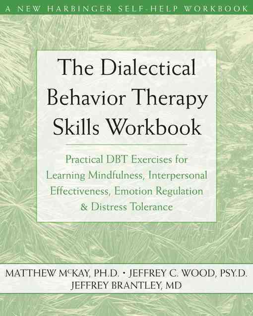 Dialectical Behavior Therapy Workbook By McKay, Matthew/ Wood, Jeffrey C./ Brantley, Jeffrey, M.D.